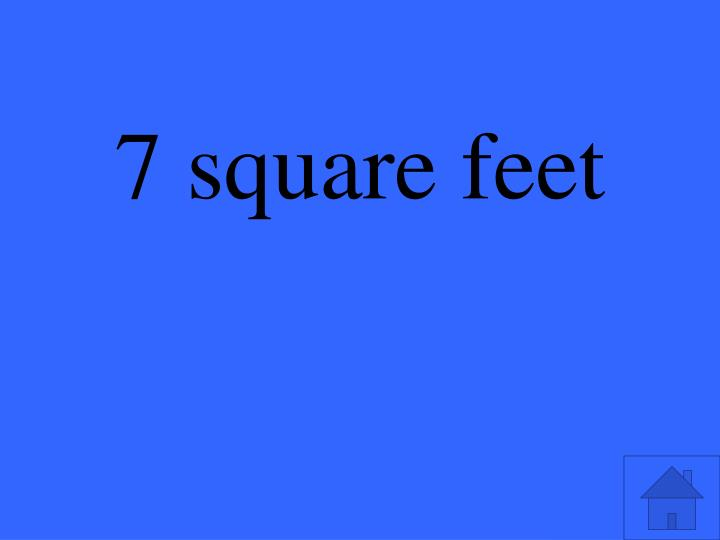 7 square feet