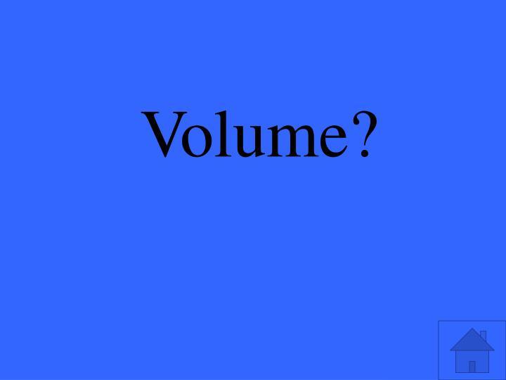 Volume?