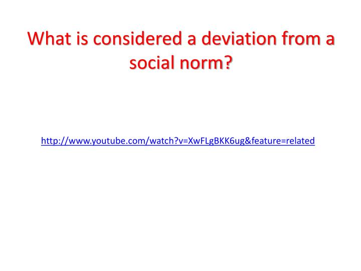 What is considered a deviation from a social norm?