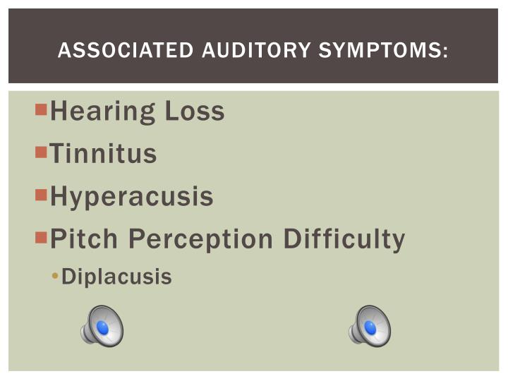 Associated Auditory Symptoms: