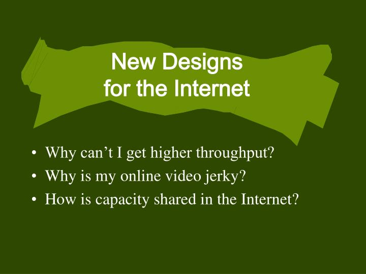 New designs for the internet