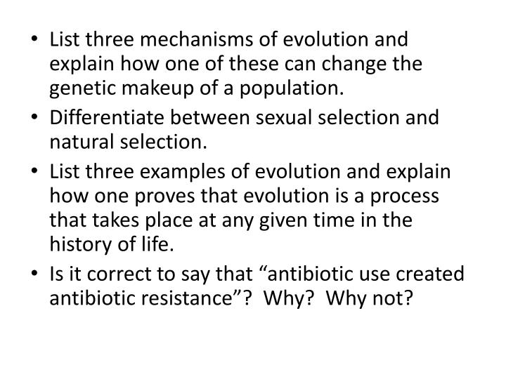 List three mechanisms of evolution and explain how one of these can change the genetic makeup of a population.