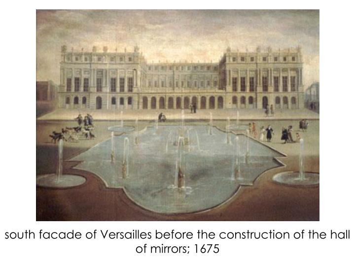south facade of Versailles before the construction of the hall of mirrors; 1675