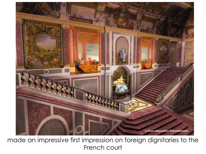 made an impressive first impression on foreign dignitaries to the French court