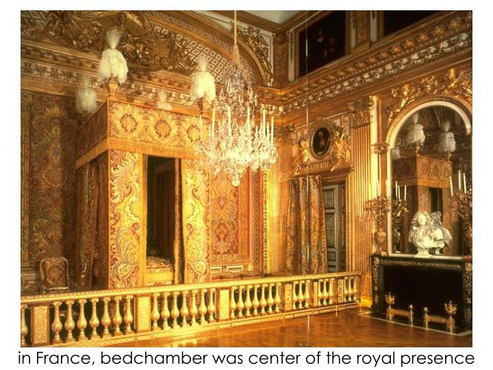 in France, bedchamber was center of the royal presence