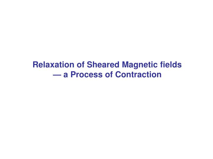 Relaxation of Sheared Magnetic fields