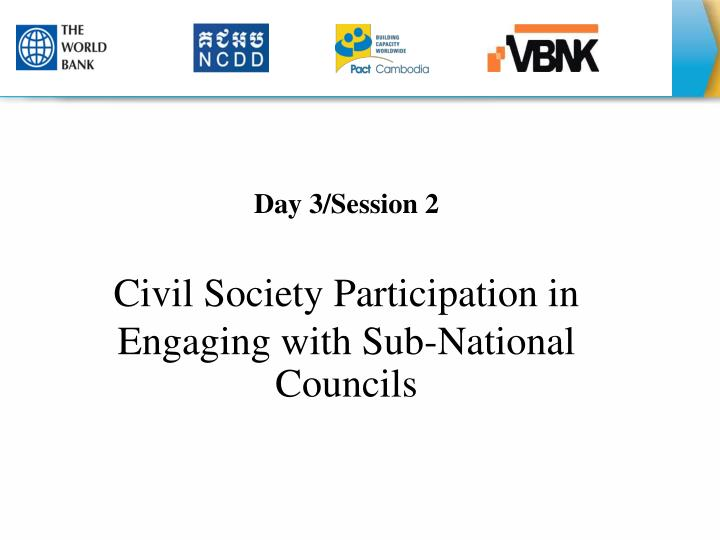 Day 3 session 2 civil society participation in engaging with sub national councils