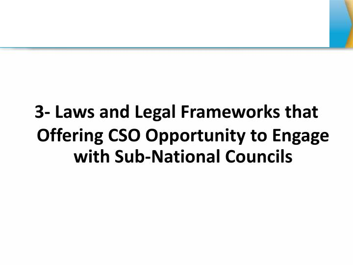 3- Laws and Legal Frameworks that Offering CSO Opportunity to Engage with Sub-National Councils