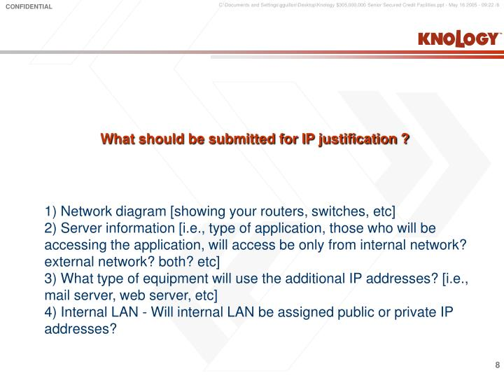 What should be submitted for IP justification ?