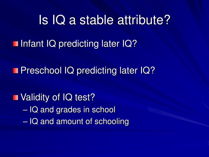 Is IQ a stable attribute?
