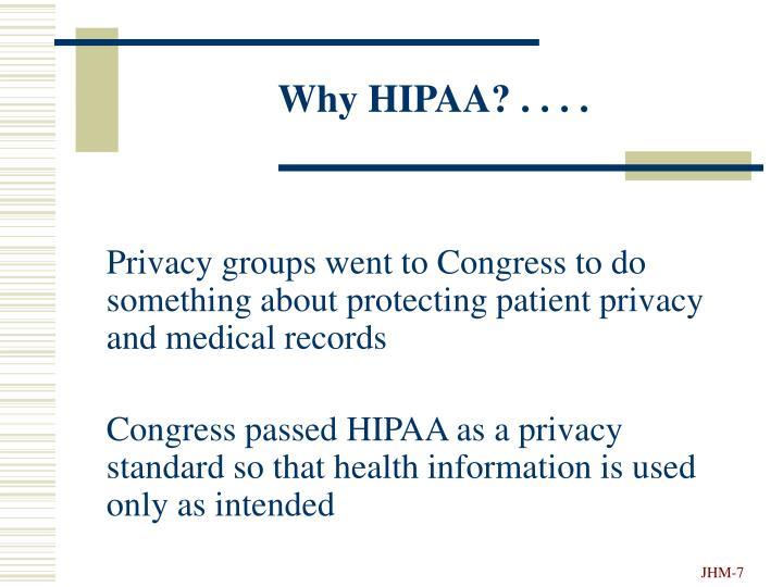 Why HIPAA? . . . .