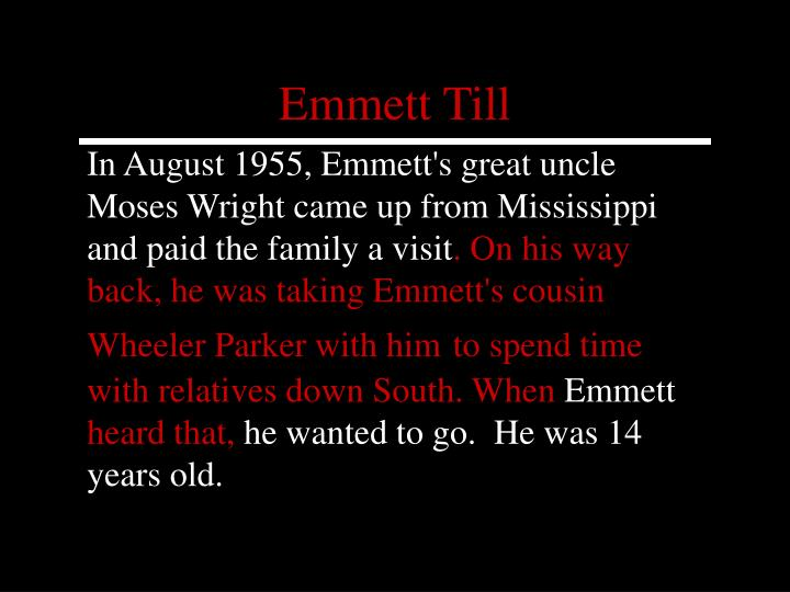 In August 1955, Emmett's great uncle Moses Wright came up from Mississippi and paid the family a visit