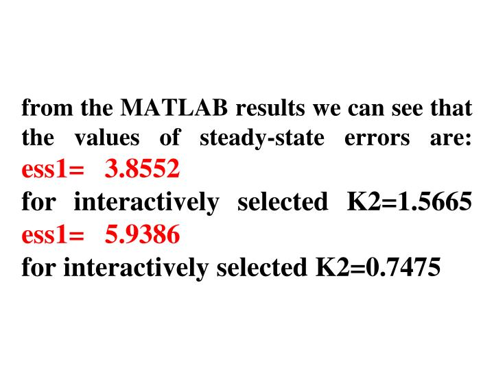 from the MATLAB results we can see that the values of steady-state errors are: