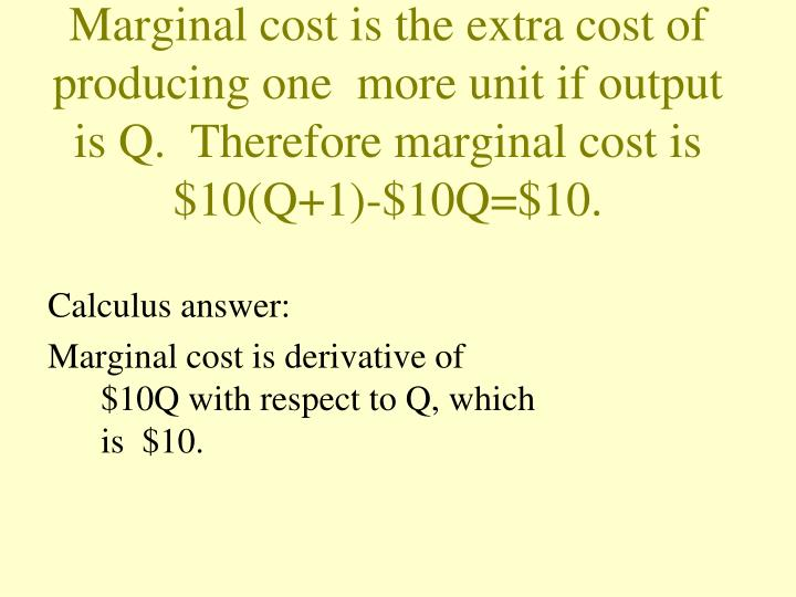 Marginal cost is the extra cost of producing one  more unit if output is Q.  Therefore marginal cost is
