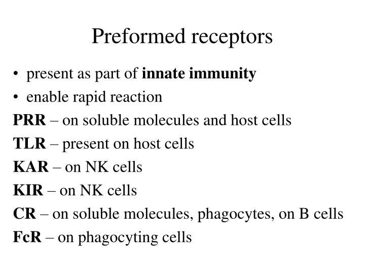 Preformed receptors
