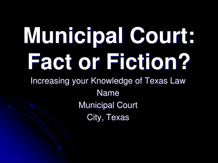Municipal court fact or fiction
