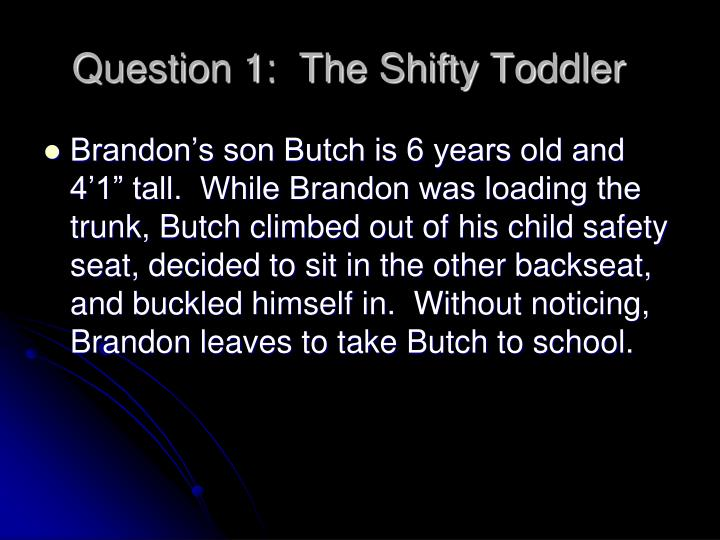 Question 1:  The Shifty Toddler