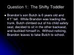 question 1 the shifty toddler1