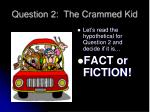 question 2 the crammed kid