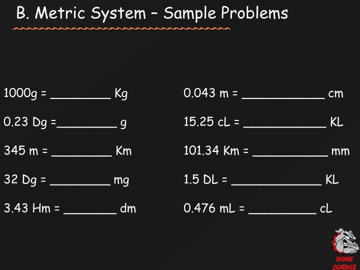 B. Metric System – Sample Problems