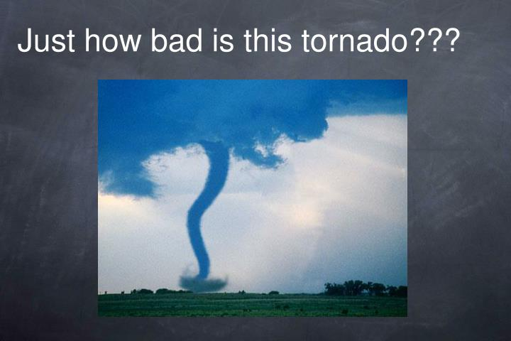 Just how bad is this tornado???