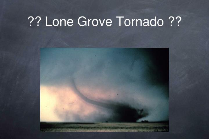 ?? Lone Grove Tornado ??