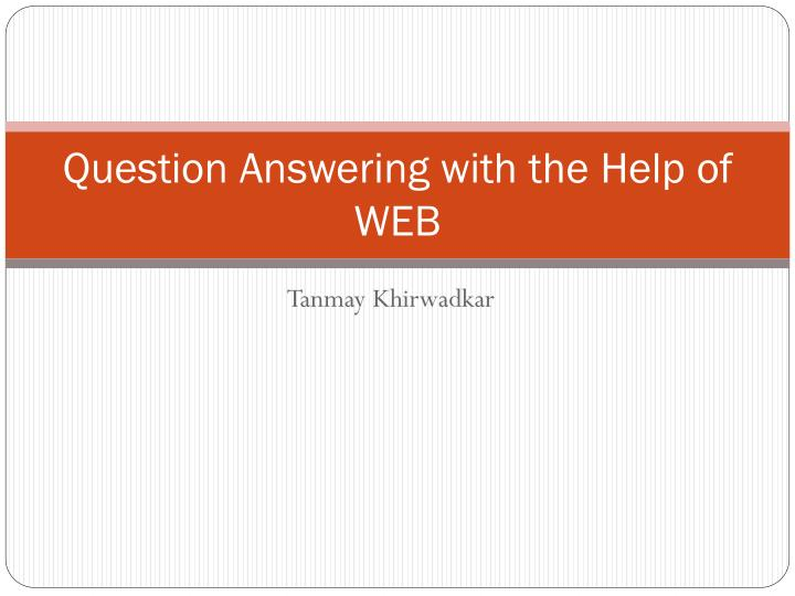 Question Answering with the Help of WEB
