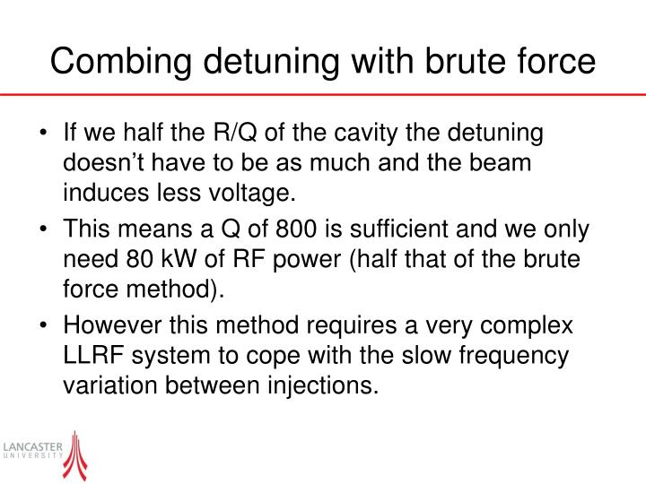 Combing detuning with brute force