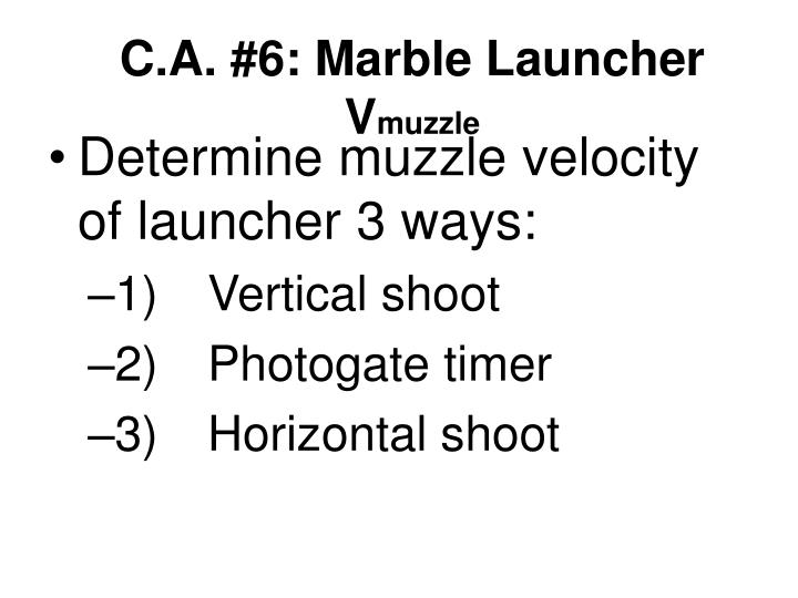 C.A. #6: Marble Launcher V
