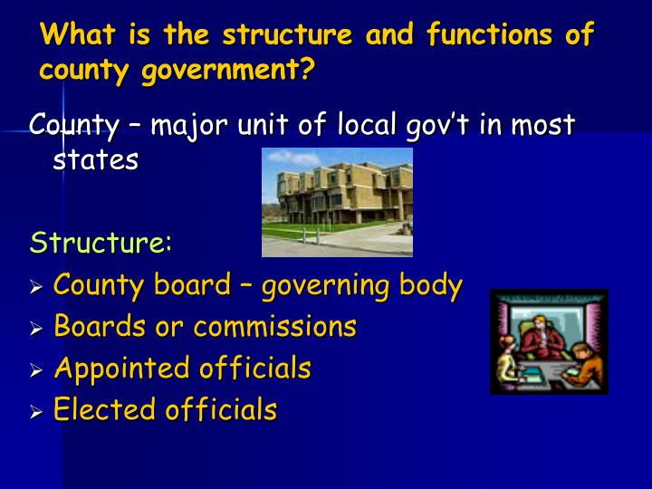 What is the structure and functions of county government?