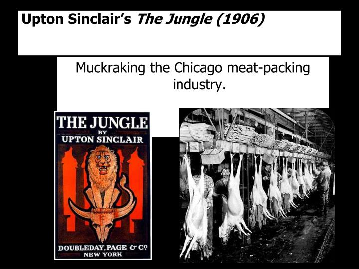 an analysis of the meat packing industry depicted in the jungle by upton sinclair The jungle study guide contains a biography of upton sinclair, literature essays, a complete e-text, quiz questions, major themes, characters, and a full summary and analysis sinclair writes of how the meat packing industry exploits its workers, many of whom are uneducated and poor he also gives.