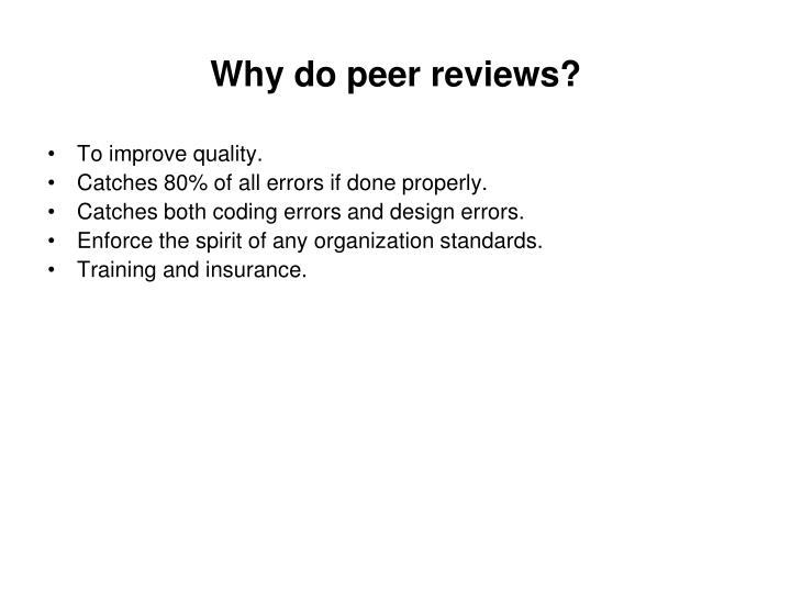 Why do peer reviews?