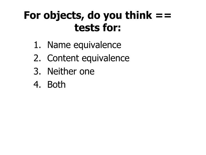 For objects, do you think == tests for: