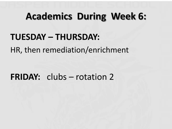 Academics  During  Week 6: