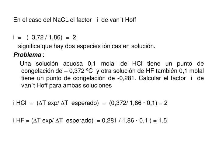 En el caso del NaCL el factor   i  de van´t Hoff