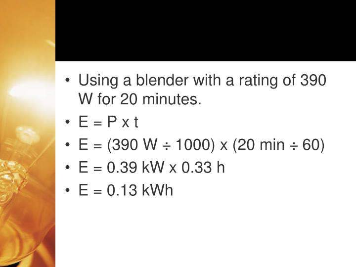 Using a blender with a rating of 390 W for 20 minutes.