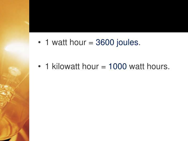 1 watt hour =