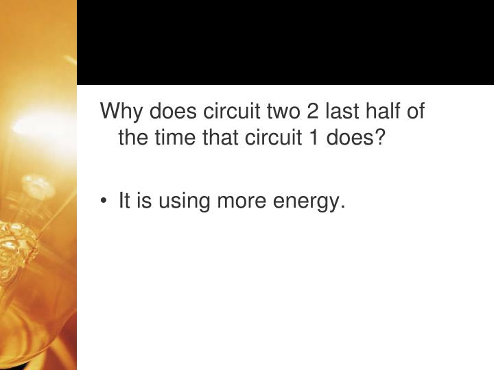 Why does circuit two 2 last half of the time that circuit 1 does?
