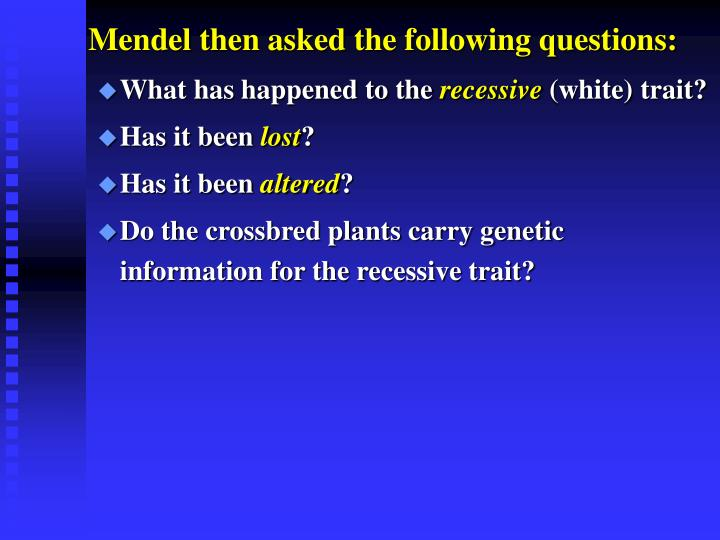 Mendel then asked the following questions: