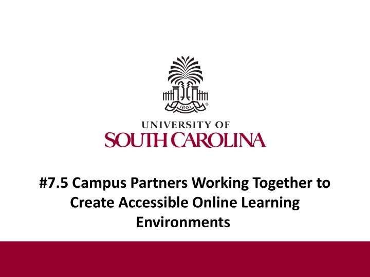 7 5 campus partners working together to create accessible online learning environments