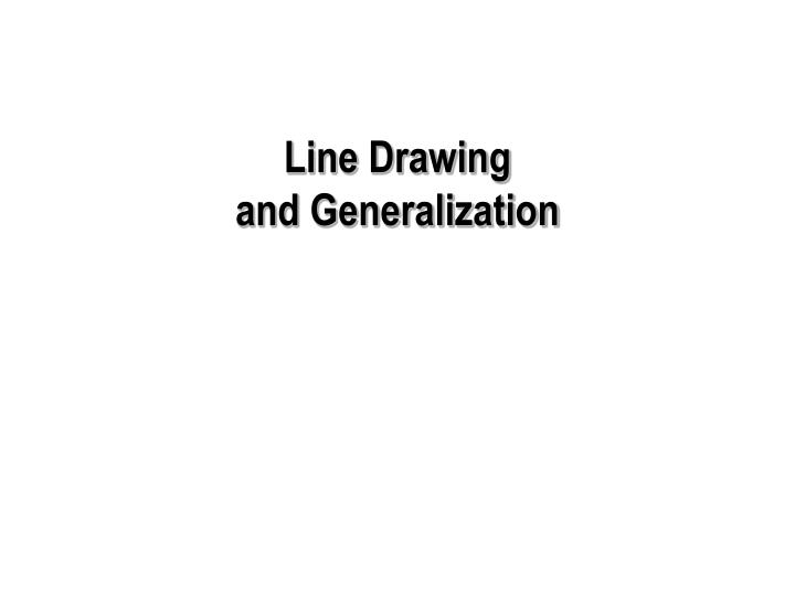 Line drawing and generalization