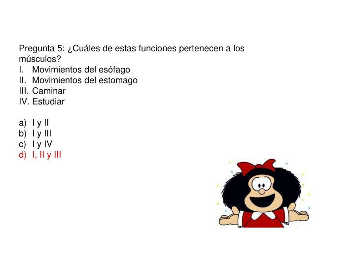 Pregunta 5: ¿Cuáles de estas funciones pertenecen a los músculos?