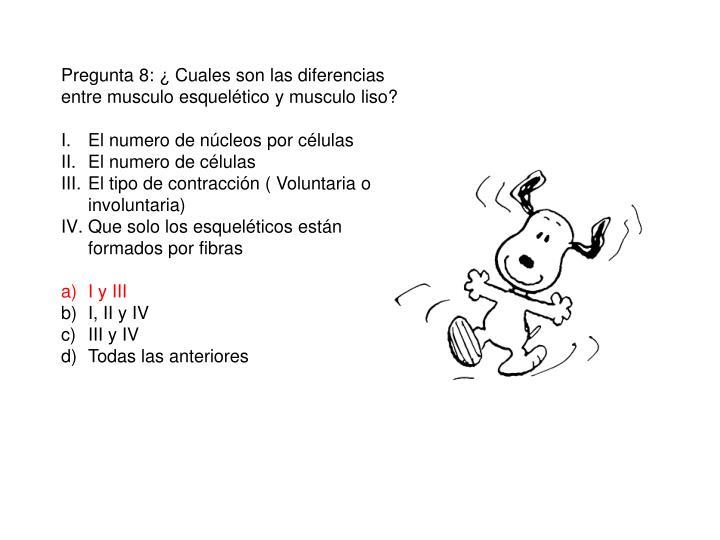 Pregunta 8: ¿ Cuales son las diferencias entre musculo esquelético y musculo liso?