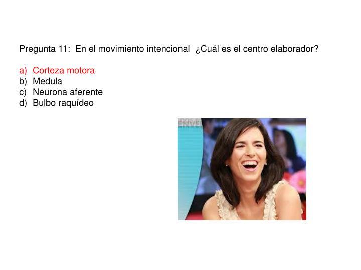 Pregunta 11:  En el movimiento intencional  ¿Cuál es el centro elaborador?
