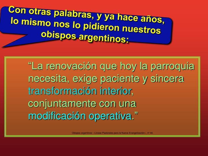 Con otras palabras, y ya hace años, lo mismo nos lo pidieron nuestros obispos argentinos: