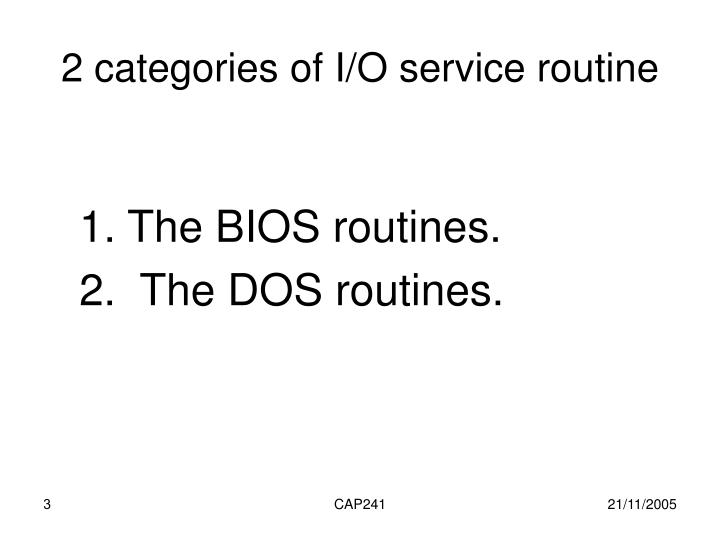 2 categories of i o service routine