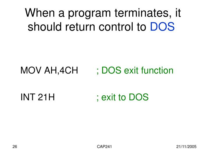 When a program terminates, it should return control to
