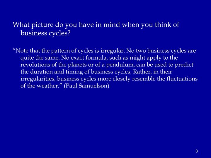 What picture do you have in mind when you think of business cycles?