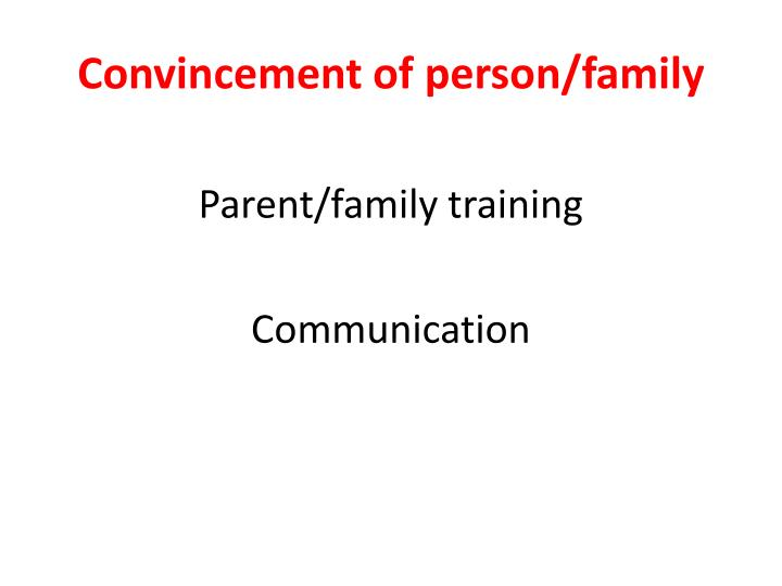 Convincement of person/family