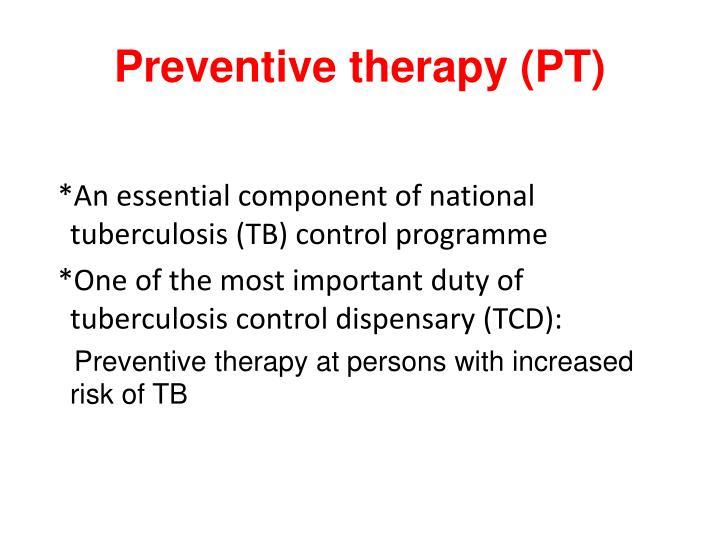 Preventive therapy (PT)